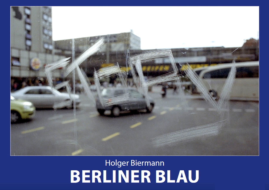 BERLINER BLAU - New Booklet - Photographs, Berlin 2004-2017 - 40 Images In Black-and-white And Color © Holger Biermann, 2018