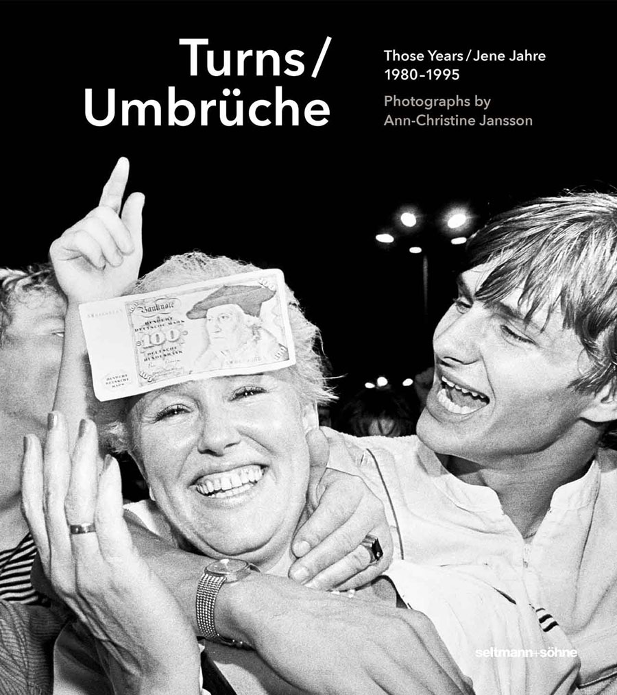 TURNS/UMBRÜCHE, JENE JAHRE / THOSE YEARS 1980–1995, PHOTOGRAPHS BY ANN-CHRISTINE JANSSON